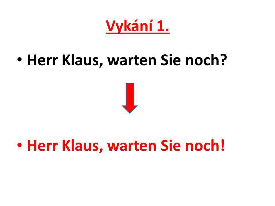 Vykání 1. Herr Klaus, warten Sie noch Herr Klaus, warten Sie noch!