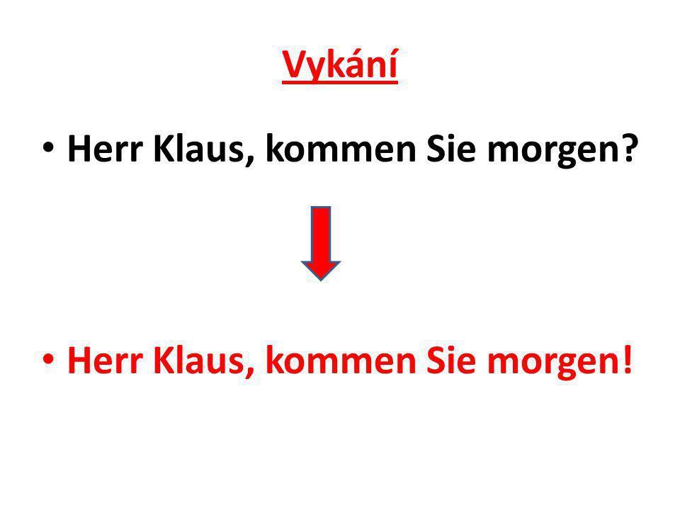 Vykání Herr Klaus, kommen Sie morgen Herr Klaus, kommen Sie morgen!
