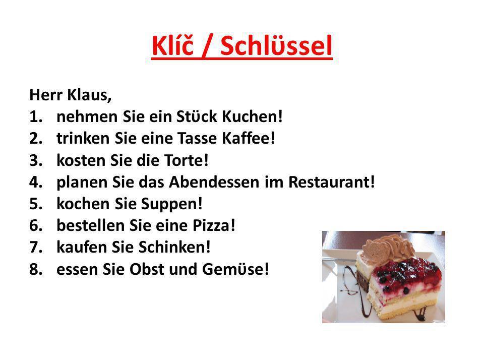 Klíč / Schlϋssel Herr Klaus, 1.nehmen Sie ein Stϋck Kuchen.