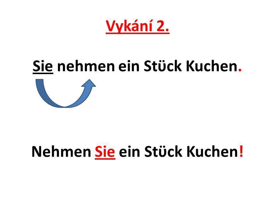 Vykání / Imperativ, bilden Sie Sätze 1.Sie nehmen ein Stϋck Kuchen, Herr Klaus.