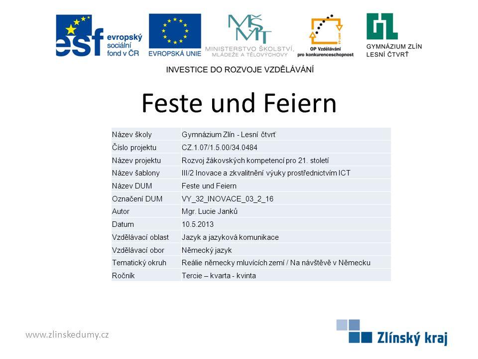 Feste und Feiern www.zlinskedumy.cz Název školyGymnázium Zlín - Lesní čtvrť Číslo projektuCZ.1.07/1.5.00/34.0484 Název projektuRozvoj žákovských kompe