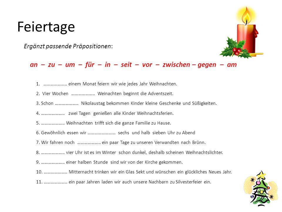 Feiertage Ergänzt passende Präpositionen: an – zu – um – für – in – seit – vor – zwischen – gegen – am 1. ……………….. einem Monat feiern wir wie jedes Ja