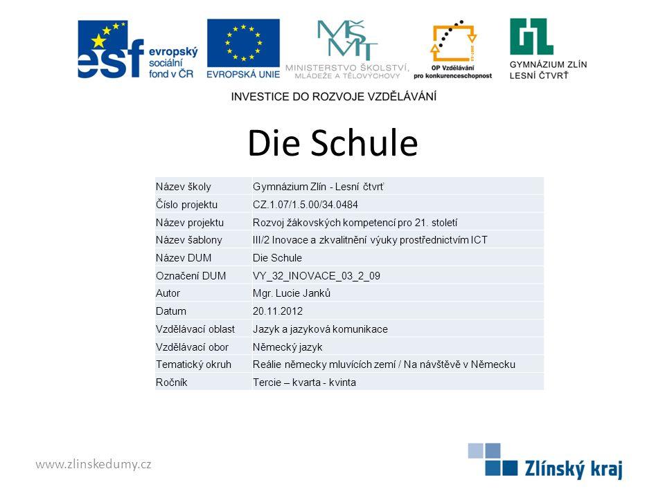Die Schule www.zlinskedumy.cz Název školyGymnázium Zlín - Lesní čtvrť Číslo projektuCZ.1.07/1.5.00/34.0484 Název projektuRozvoj žákovských kompetencí