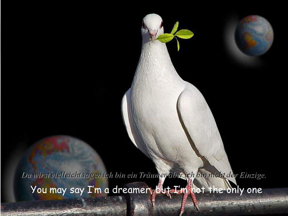 Imaging all the people living life in peace Stell dir vor, alle Menschen leben in Frieden.