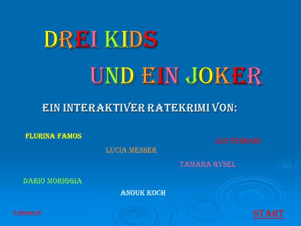 Drei Kids und ein Jokerund ein Jokerund ein Jokerund ein Joker Dario Moriggia Leo Ferrari Lucia Messer Tamara Gysel Flurina Famos Ein Interaktiver rat