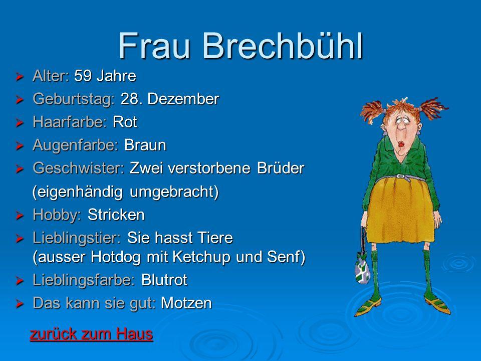Frau Brechbühl  Alter: 59 Jahre  Geburtstag: 28. Dezember  Haarfarbe: Rot  Augenfarbe: Braun  Geschwister: Zwei verstorbene Brüder (eigenhändig u
