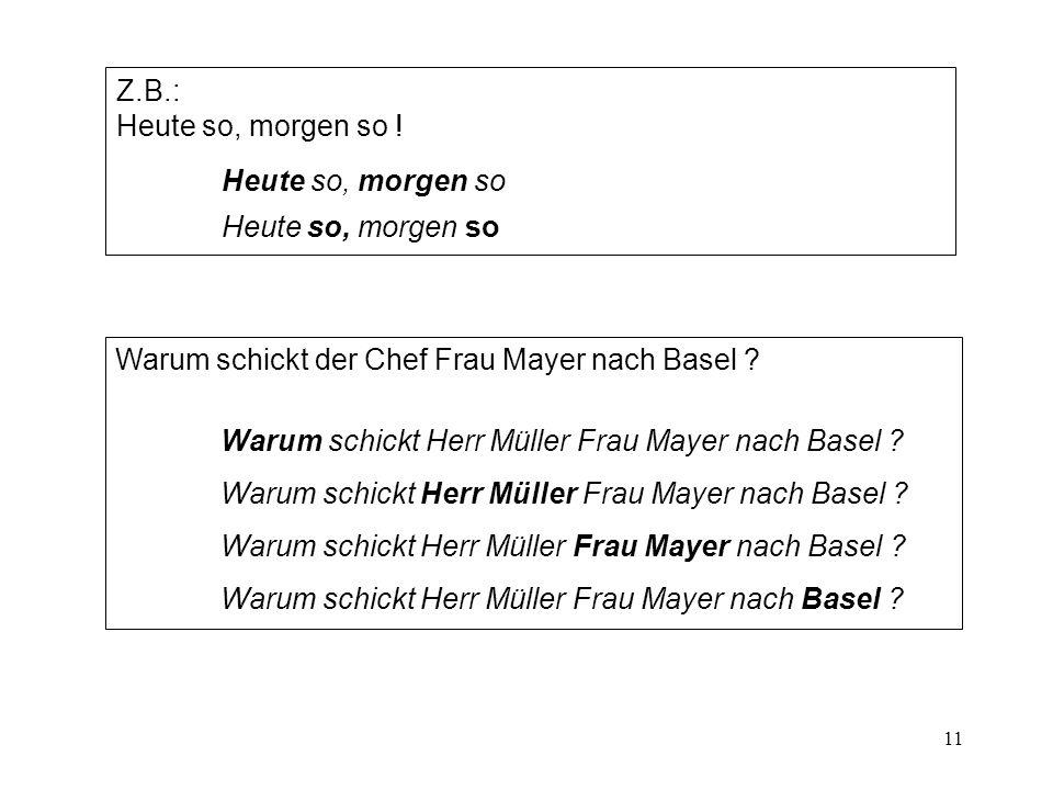 11 Warum schickt der Chef Frau Mayer nach Basel .Warum schickt Herr Müller Frau Mayer nach Basel .