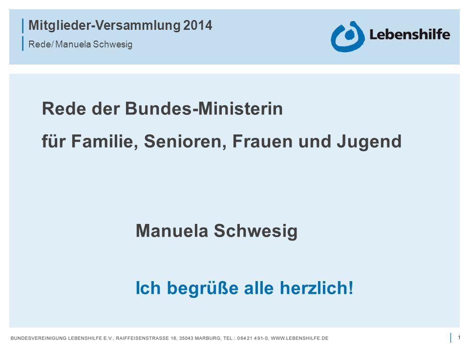 1 | | Mitglieder-Versammlung 2014 | Rede/ Manuela Schwesig Rede der Bundes-Ministerin für Familie, Senioren, Frauen und Jugend Manuela Schwesig Ich begrüße alle herzlich!
