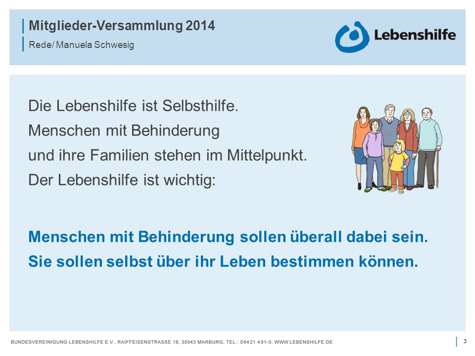 3 | | Mitglieder-Versammlung 2014 | Rede/ Manuela Schwesig Die Lebenshilfe ist Selbsthilfe. Menschen mit Behinderung und ihre Familien stehen im Mitte
