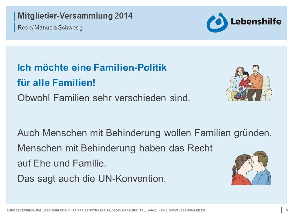 5 | | Mitglieder-Versammlung 2014 | Rede/ Manuela Schwesig Ich möchte eine Familien-Politik für alle Familien! Obwohl Familien sehr verschieden sind.