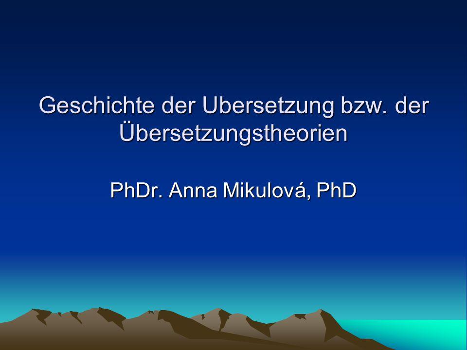 Geschichte der Ubersetzung bzw. der Übersetzungstheorien PhDr. Anna Mikulová, PhD