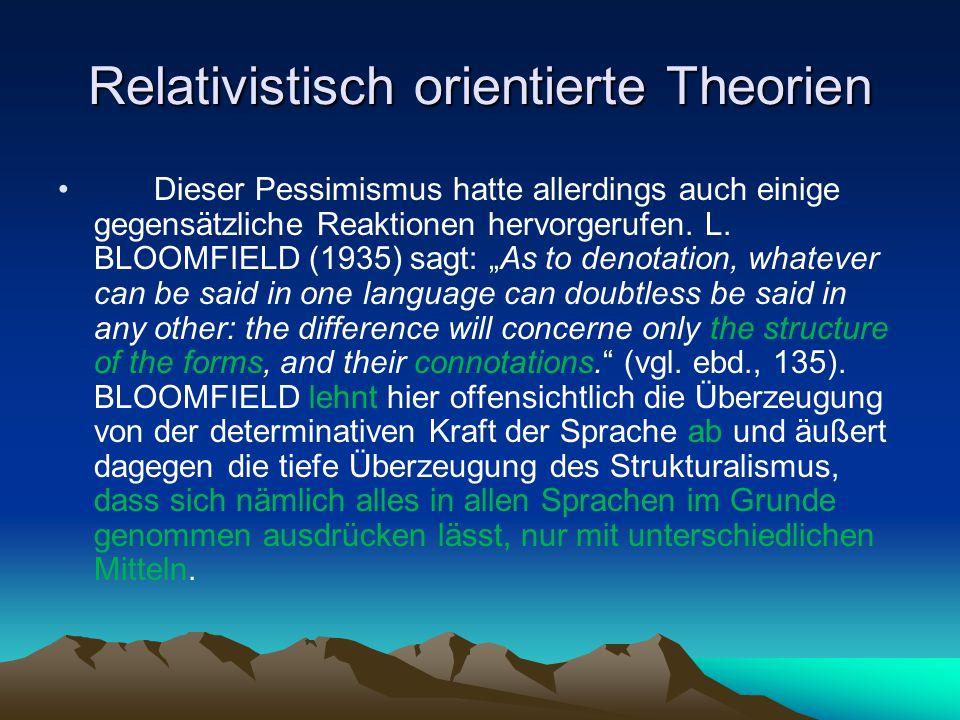Relativistisch orientierte Theorien Dieser Pessimismus hatte allerdings auch einige gegensätzliche Reaktionen hervorgerufen. L. BLOOMFIELD (1935) sagt