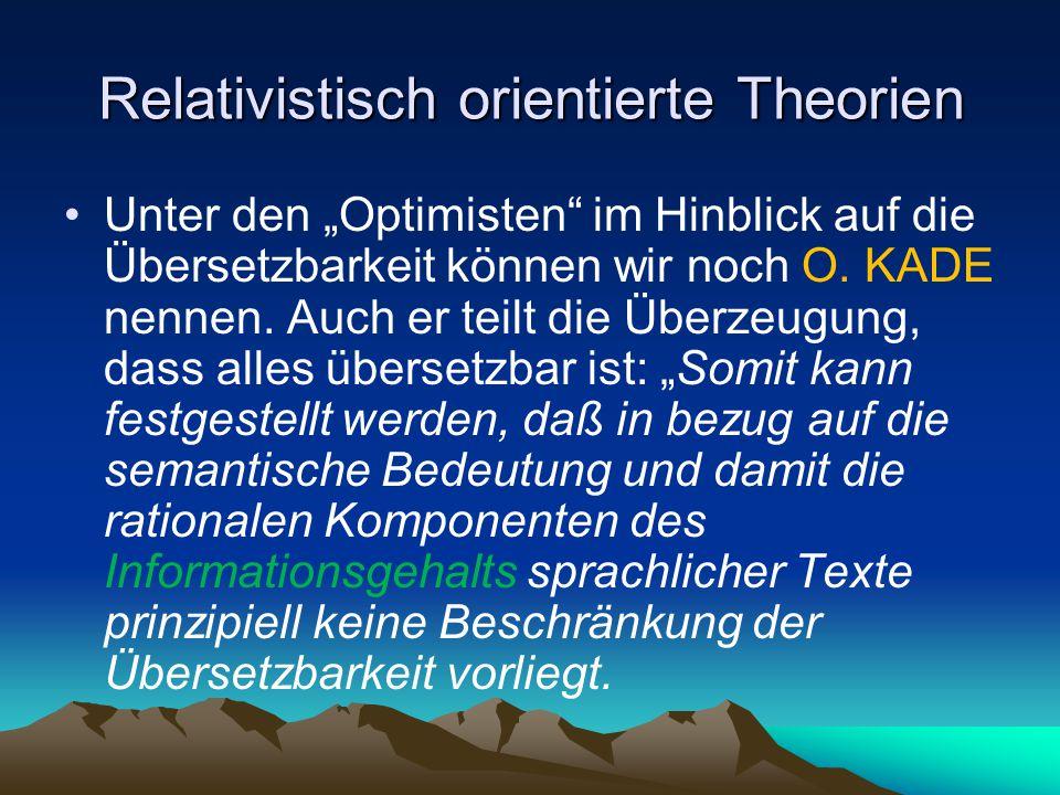 """Relativistisch orientierte Theorien Unter den """"Optimisten"""" im Hinblick auf die Übersetzbarkeit können wir noch O. KADE nennen. Auch er teilt die Überz"""