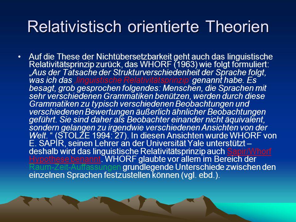 Relativistisch orientierte Theorien Auf die These der Nichtübersetzbarkeit geht auch das linguistische Relativitätsprinzip zurück, das WHORF (1963) wi