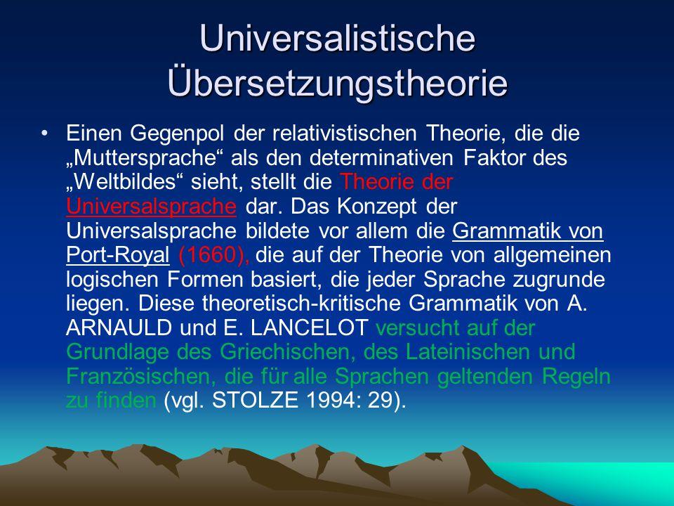 """Universalistische Übersetzungstheorie Einen Gegenpol der relativistischen Theorie, die die """"Muttersprache"""" als den determinativen Faktor des """"Weltbild"""