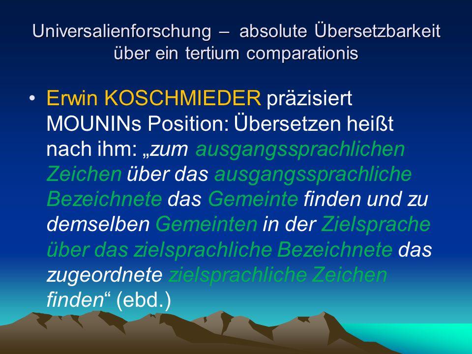 Universalienforschung – absolute Übersetzbarkeit über ein tertium comparationis Erwin KOSCHMIEDER präzisiert MOUNINs Position: Übersetzen heißt nach i