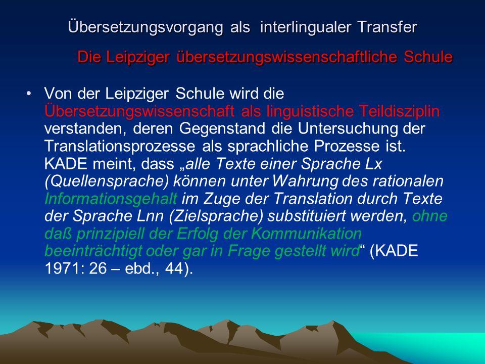 Übersetzungsvorgang als interlingualer Transfer Die Leipziger übersetzungswissenschaftliche Schule Von der Leipziger Schule wird die Übersetzungswisse
