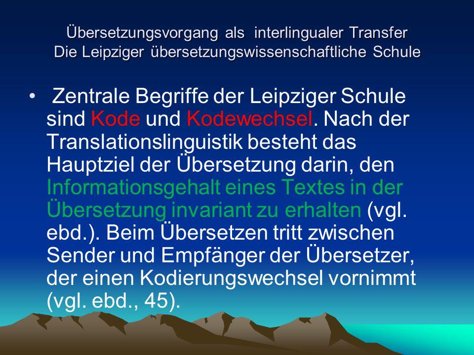 Übersetzungsvorgang als interlingualer Transfer Die Leipziger übersetzungswissenschaftliche Schule Zentrale Begriffe der Leipziger Schule sind Kode un