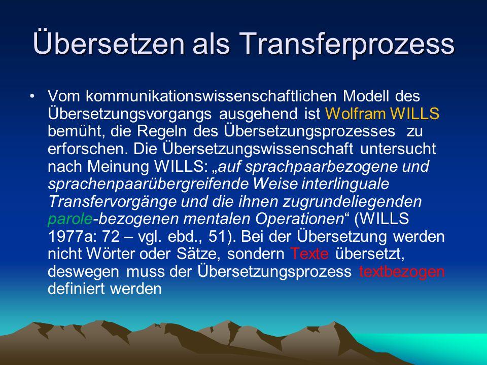 Übersetzen als Transferprozess Vom kommunikationswissenschaftlichen Modell des Übersetzungsvorgangs ausgehend ist Wolfram WILLS bemüht, die Regeln des
