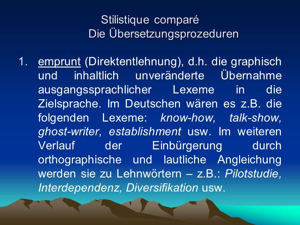 Stilistique comparé Die Übersetzungsprozeduren 1.emprunt (Direktentlehnung), d.h. die graphisch und inhaltlich unveränderte Übernahme ausgangssprachli