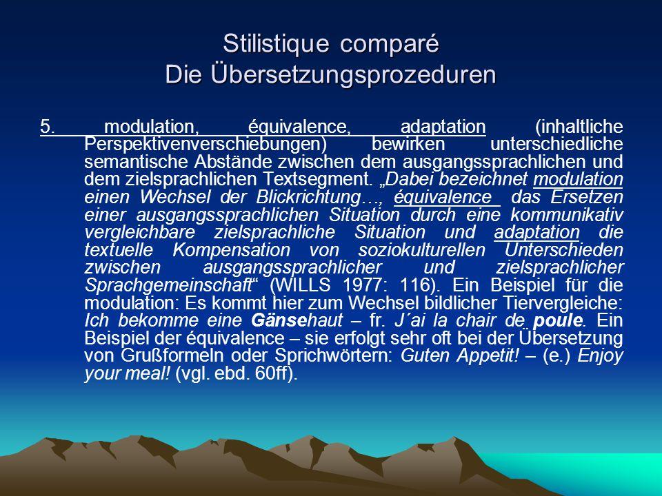 Stilistique comparé Die Übersetzungsprozeduren 5. modulation, équivalence, adaptation (inhaltliche Perspektivenverschiebungen) bewirken unterschiedlic