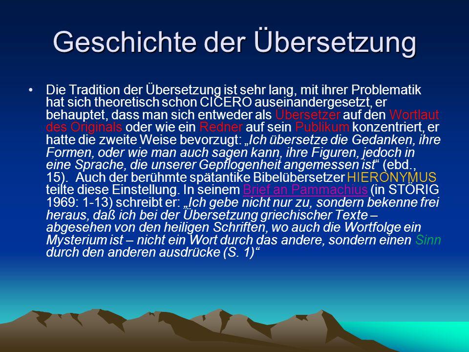 Geschichte der Übersetzung Die Tradition der Übersetzung ist sehr lang, mit ihrer Problematik hat sich theoretisch schon CICERO auseinandergesetzt, er