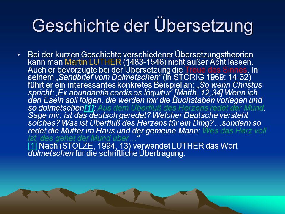 Geschichte der Übersetzung Bei der kurzen Geschichte verschiedener Übersetzungstheorien kann man Martin LUTHER (1483-1546) nicht außer Acht lassen. Au