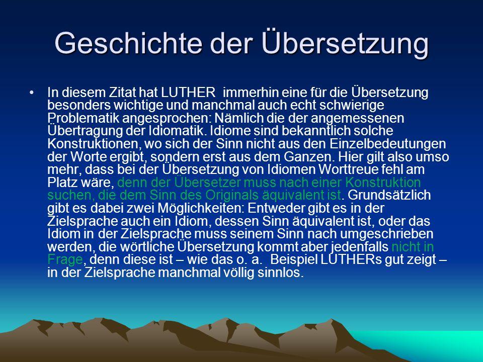 Geschichte der Übersetzung In diesem Zitat hat LUTHER immerhin eine für die Übersetzung besonders wichtige und manchmal auch echt schwierige Problemat