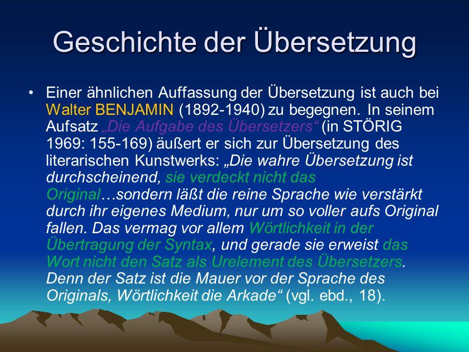 """Geschichte der Übersetzung Einer ähnlichen Auffassung der Übersetzung ist auch bei Walter BENJAMIN (1892-1940) zu begegnen. In seinem Aufsatz """"Die Auf"""