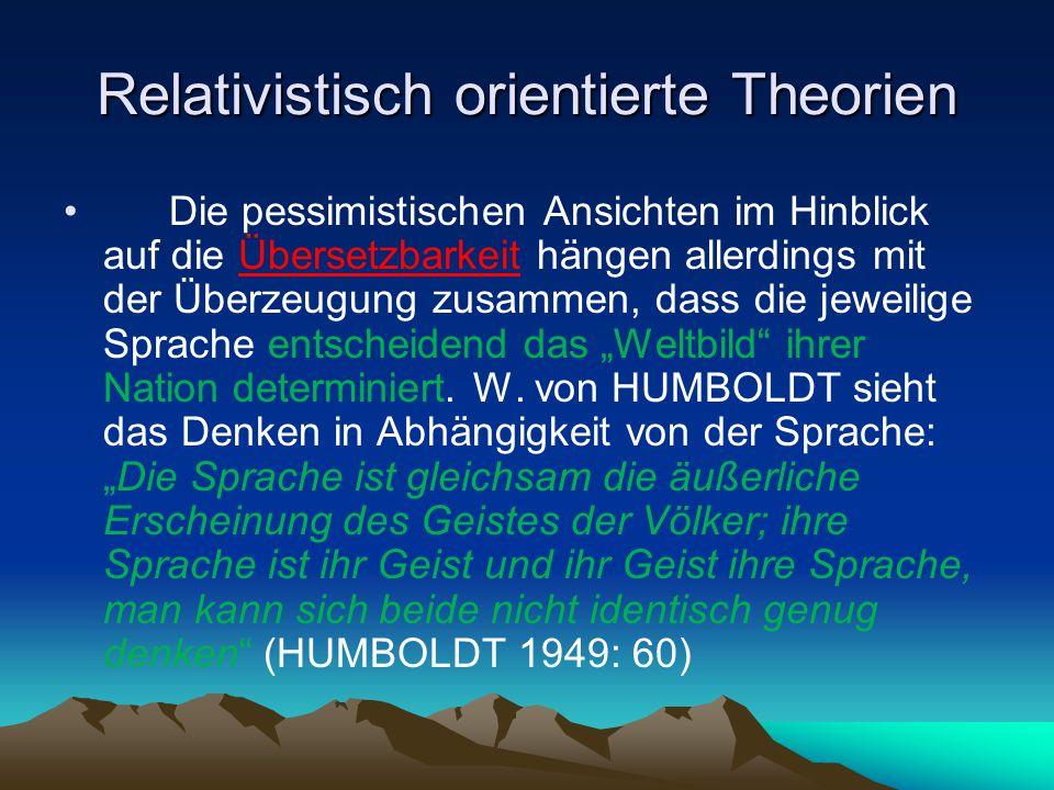 Relativistisch orientierte Theorien Die pessimistischen Ansichten im Hinblick auf die Übersetzbarkeit hängen allerdings mit der Überzeugung zusammen,