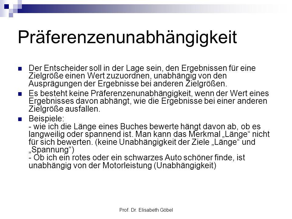 Prof. Dr. Elisabeth Göbel Präferenzenunabhängigkeit Der Entscheider soll in der Lage sein, den Ergebnissen für eine Zielgröße einen Wert zuzuordnen, u