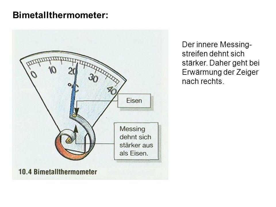 Bimetallthermometer: Der innere Messing- streifen dehnt sich stärker. Daher geht bei Erwärmung der Zeiger nach rechts.
