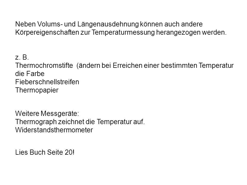 Neben Volums- und Längenausdehnung können auch andere Körpereigenschaften zur Temperaturmessung herangezogen werden. z. B. Thermochromstifte (ändern b