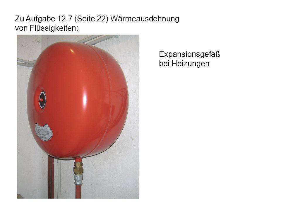 Zu Aufgabe 12.7 (Seite 22) Wärmeausdehnung von Flüssigkeiten: Expansionsgefäß bei Heizungen