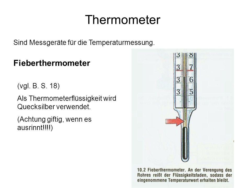 Thermometer Sind Messgeräte für die Temperaturmessung. Fieberthermometer (vgl. B. S. 18) Als Thermometerflüssigkeit wird Quecksilber verwendet. (Achtu