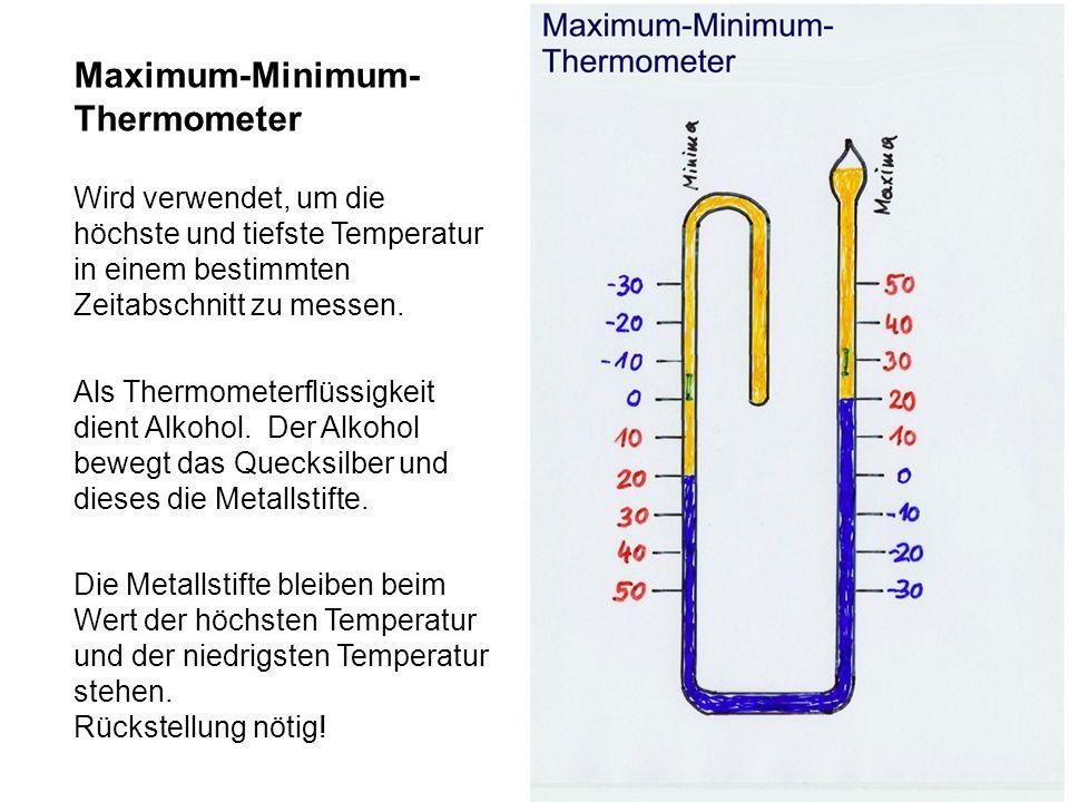 Maximum-Minimum- Thermometer Wird verwendet, um die höchste und tiefste Temperatur in einem bestimmten Zeitabschnitt zu messen. Als Thermometerflüssig