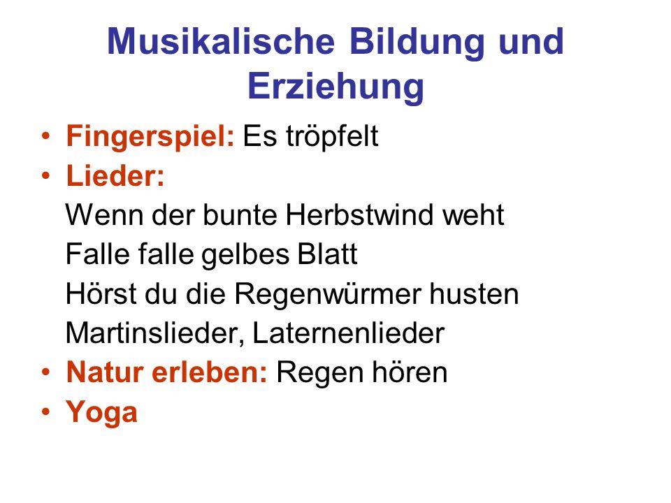 Musikalische Bildung und Erziehung Fingerspiel: Es tröpfelt Lieder: Wenn der bunte Herbstwind weht Falle falle gelbes Blatt Hörst du die Regenwürmer h
