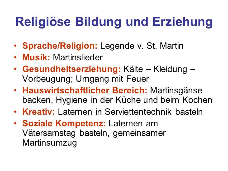 Religiöse Bildung und Erziehung Sprache/Religion: Legende v. St. Martin Musik: Martinslieder Gesundheitserziehung: Kälte – Kleidung – Vorbeugung; Umga