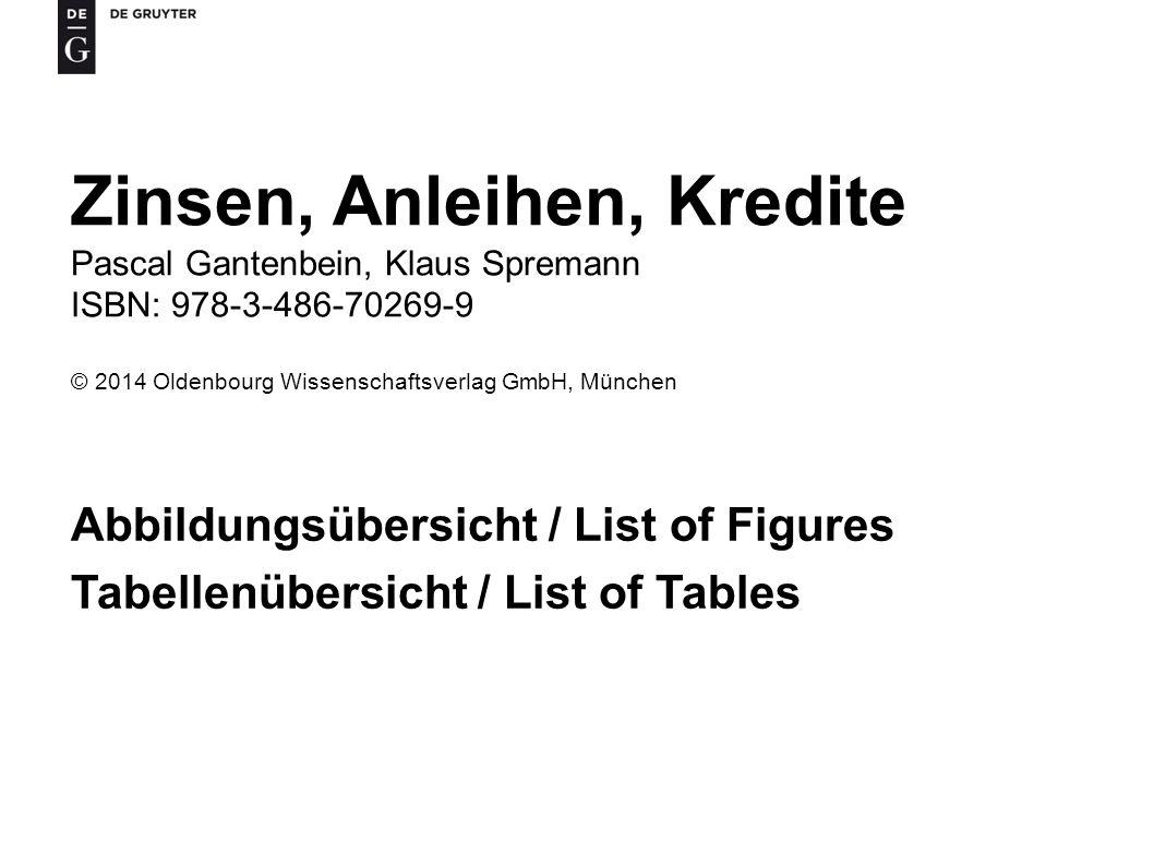 Zinsen, Anleihen, Kredite, Pascal Gantenbein, Klaus Spremann ISBN: 978-3-486-70269-9 © 2014 Oldenbourg Wissenschaftsverlag GmbH, München 2