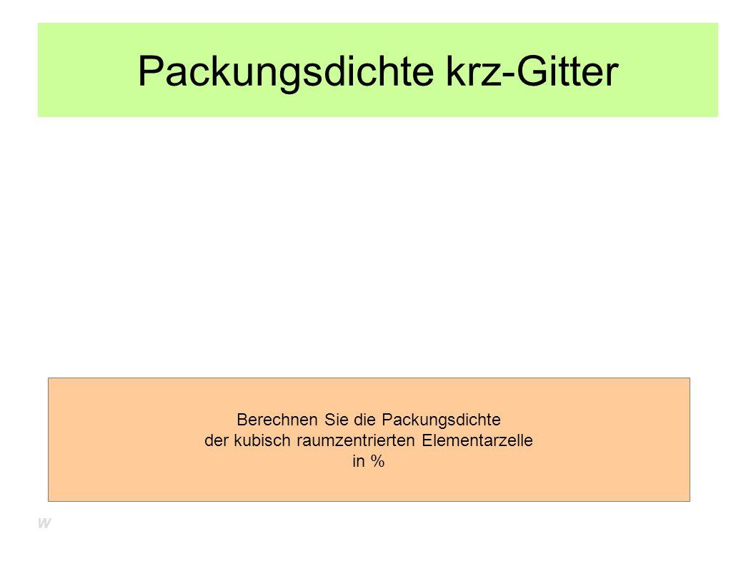 Packungsdichte krz-Gitter Berechnen Sie die Packungsdichte der kubisch raumzentrierten Elementarzelle in % W