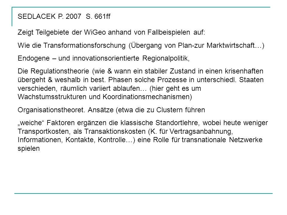 SEDLACEK P. 2007 S. 661ff Zeigt Teilgebiete der WiGeo anhand von Fallbeispielen auf: Wie die Transformationsforschung (Übergang von Plan-zur Marktwirt