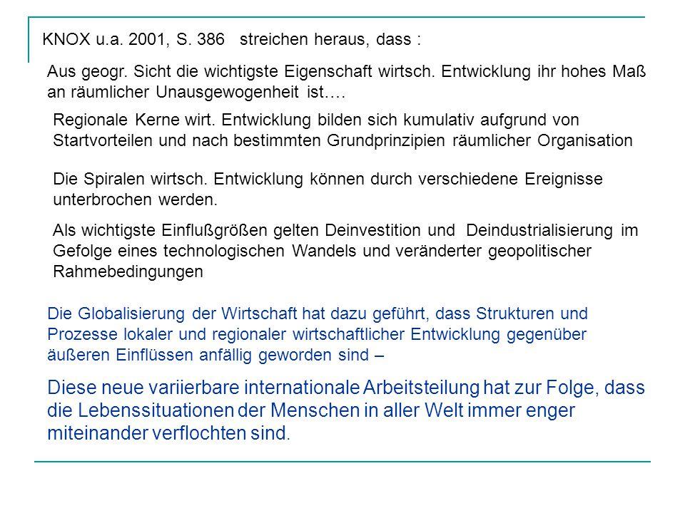 KNOX u.a. 2001, S. 386 streichen heraus, dass : Aus geogr. Sicht die wichtigste Eigenschaft wirtsch. Entwicklung ihr hohes Maß an räumlicher Unausgewo