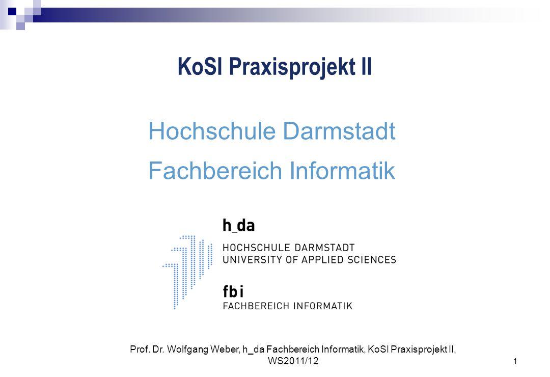 1 Prof. Dr. Wolfgang Weber, h_da Fachbereich Informatik, KoSI Praxisprojekt II, WS2011/12 KoSI Praxisprojekt II Hochschule Darmstadt Fachbereich Infor