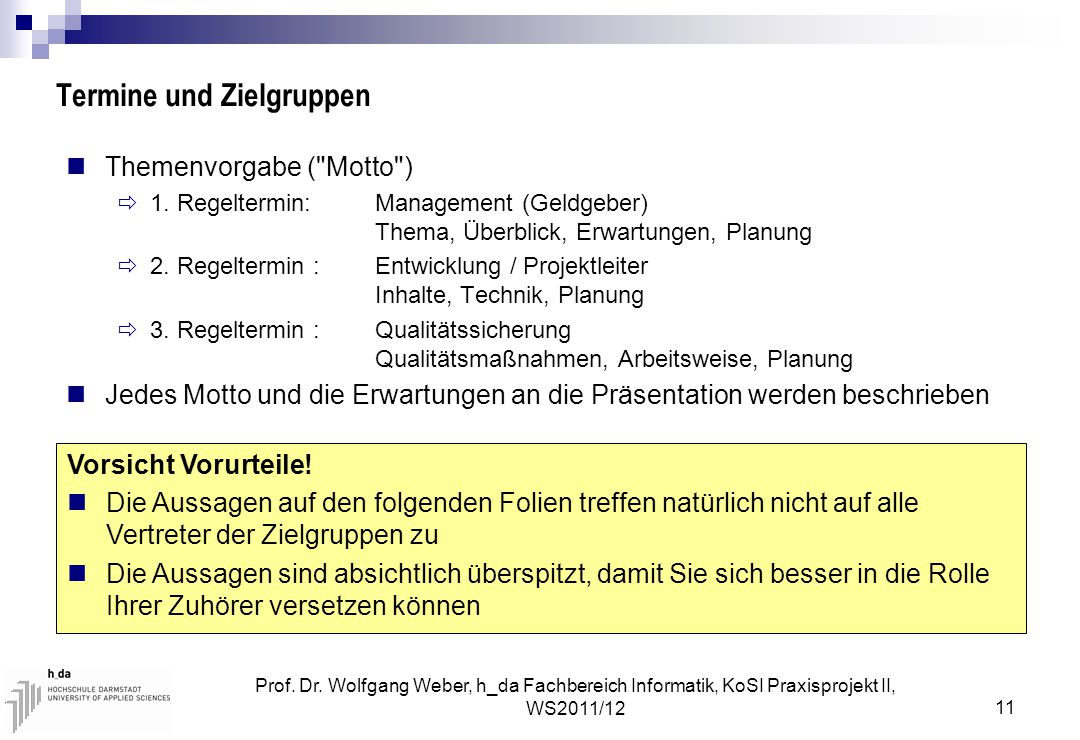 Prof. Dr. Wolfgang Weber, h_da Fachbereich Informatik, KoSI Praxisprojekt II, WS2011/12 11 Termine und Zielgruppen Themenvorgabe (