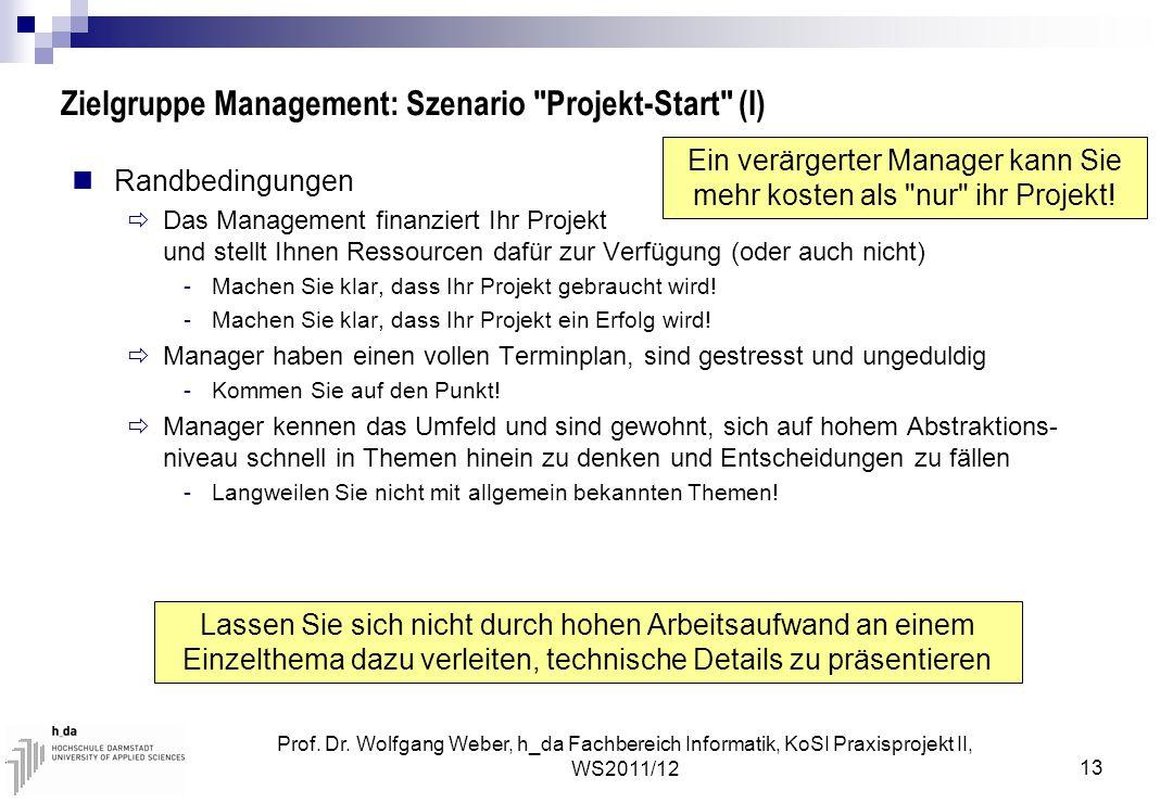 Prof. Dr. Wolfgang Weber, h_da Fachbereich Informatik, KoSI Praxisprojekt II, WS2011/12 13 Zielgruppe Management: Szenario