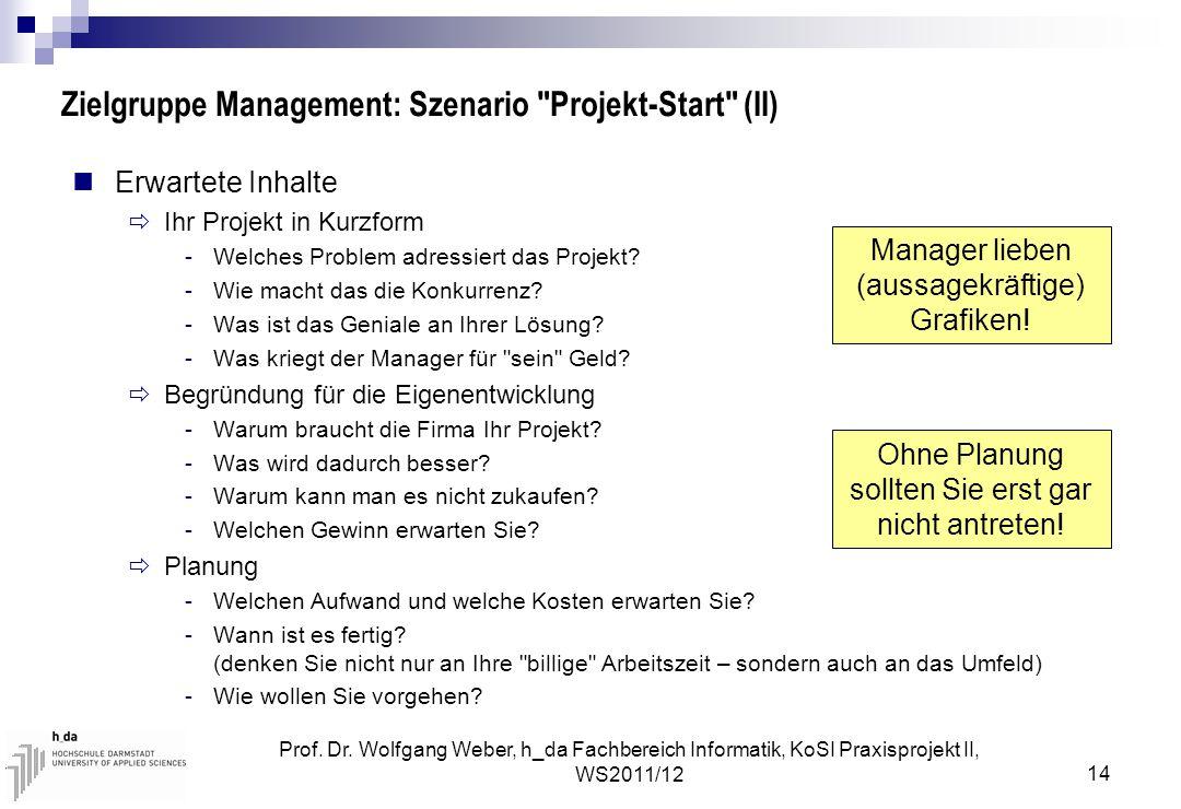 Prof. Dr. Wolfgang Weber, h_da Fachbereich Informatik, KoSI Praxisprojekt II, WS2011/12 14 Zielgruppe Management: Szenario