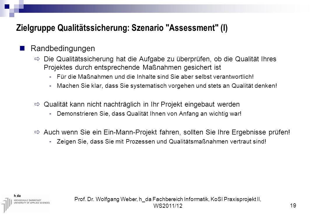 Prof. Dr. Wolfgang Weber, h_da Fachbereich Informatik, KoSI Praxisprojekt II, WS2011/12 19 Zielgruppe Qualitätssicherung: Szenario