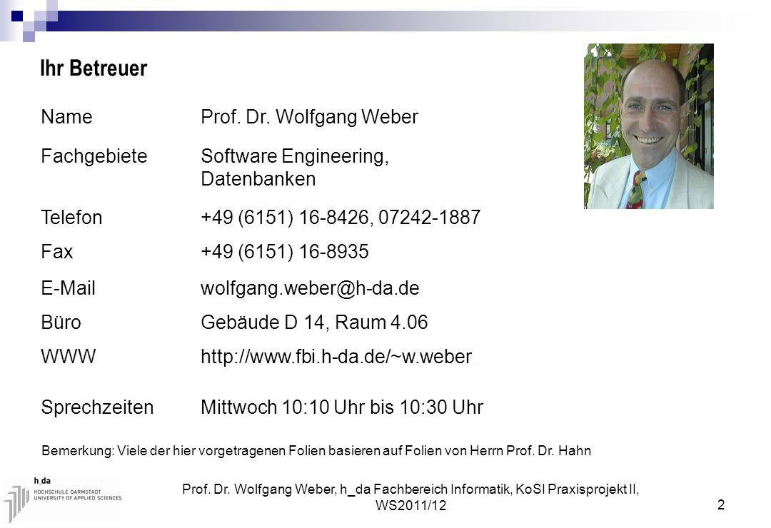 Prof. Dr. Wolfgang Weber, h_da Fachbereich Informatik, KoSI Praxisprojekt II, WS2011/12 2 NameProf. Dr. Wolfgang Weber FachgebieteSoftware Engineering