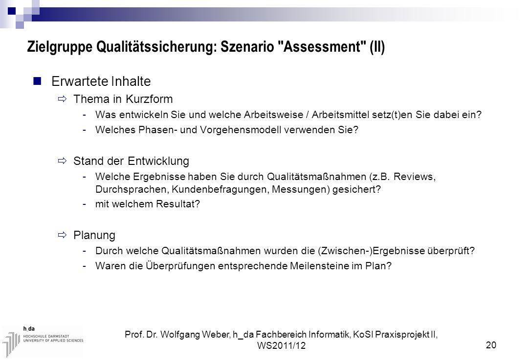 Prof. Dr. Wolfgang Weber, h_da Fachbereich Informatik, KoSI Praxisprojekt II, WS2011/12 20 Zielgruppe Qualitätssicherung: Szenario