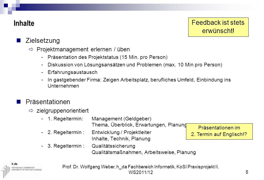 Prof. Dr. Wolfgang Weber, h_da Fachbereich Informatik, KoSI Praxisprojekt II, WS2011/12 5 Inhalte Zielsetzung  Projektmanagement erlernen / üben -Prä